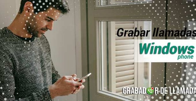 grabar llamadas en windows phone